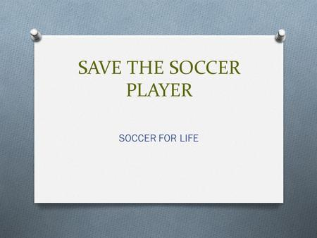 SAVE THE SOCCER PLAYER SOCCER FOR LIFE. EITHER PICK THE GOAL OR THE SOCCER GOALIE.