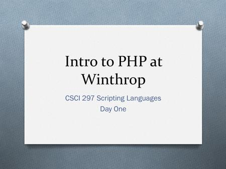 Intro to PHP at Winthrop CSCI 297 Scripting Languages Day One.