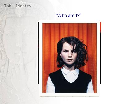 "ToK - Identity ""Who am I?""."