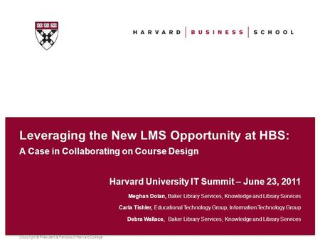 Copyright © President & Fellows of Harvard College Leveraging the New LMS Opportunity at HBS: A Case in Collaborating on Course Design Harvard University.