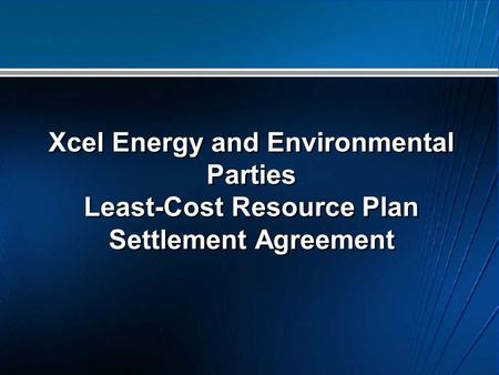 Xcel Energy and Environmental Parties Least-Cost Resource Plan Settlement Agreement.