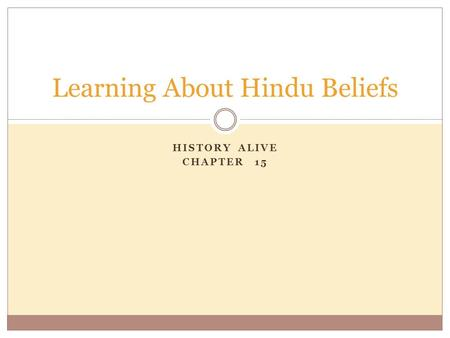 HISTORY ALIVE CHAPTER 15 Learning About Hindu Beliefs.