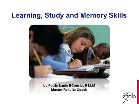 Learning, Study and Memory Skills by Petris Lapis BCom LLB LLM Master Results Coach.
