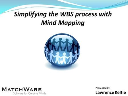 Presented by: Lawrence Keltie. What is a Mind Map? An organic way to display a Work Breakdown Structure.