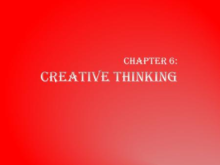 Creative Thinking Encouraging the use of characteristics such as hunches, insights, intuition, and fantasy to promote creativity Divergent thinking Ideas.