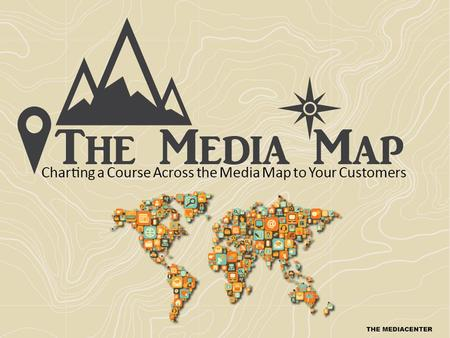 A Journey to Find Maximum ROI and Profitability ►Today's Media Map is as complex and dynamic as anyplace on Earth. Unpredictable forces can suddenly and.