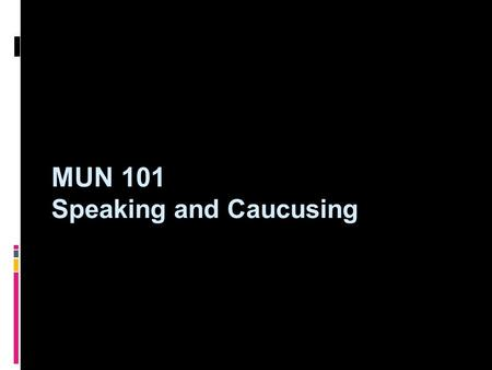 MUN 101 Speaking and Caucusing. Confidence  Speaking and caucusing is the most essential aspect of Model United Nations, but also the most nerve-wracking.