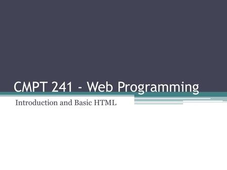 CMPT 241 - Web Programming Introduction and Basic HTML.