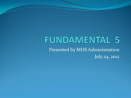 Presented by MHS Administration July 24, 2012