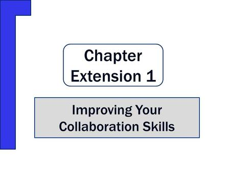Chapter Extension 1 Improving Your Collaboration Skills.