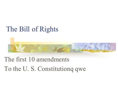 The Bill of Rights The first 10 amendments To the U. S. Constitutionqqwe.