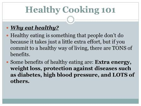 Healthy Cooking 101 Why eat healthy? Healthy eating is something that people don't do because it takes just a little extra effort, but if you commit to.