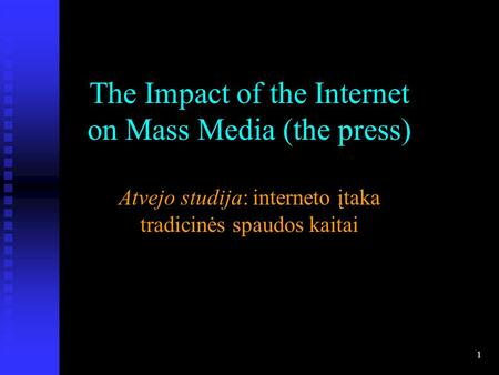 1 The Impact of the Internet on Mass Media (the press) Atvejo studija: interneto įtaka tradicinės spaudos kaitai.