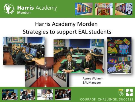 Harris Academy Morden Strategies to support EAL students Agnes Wolanin EAL Manager.