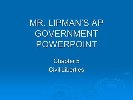 MR. LIPMAN'S AP GOVERNMENT POWERPOINT Chapter 5 Civil Liberties.