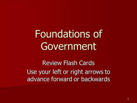 1 Foundations of Government Review Flash Cards Use your left or right arrows to advance forward or backwards.