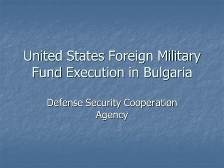United States Foreign Military Fund Execution in Bulgaria Defense Security Cooperation Agency.