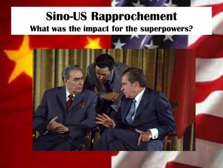 Sino-US Rapprochement What was the impact for the superpowers?