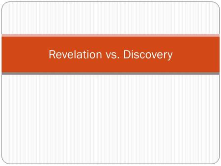 "Revelation vs. Discovery. Big Questions Every person is a religious being. A religious being asks the ""big questions"" Are we (humans) alone, or is there."