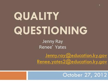 QUALITY QUESTIONING  October 27, 2012 1 Jenny Ray Renee' Yates.