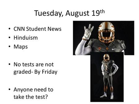 Tuesday, August 19 th CNN Student News Hinduism Maps No tests are not graded- By Friday Anyone need to take the test?