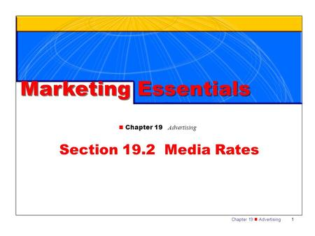 Marketing Essentials n Chapter 19 Advertising Section 19.2 Media Rates.