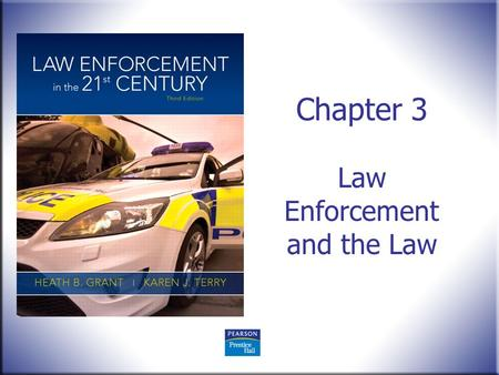 Chapter 3 Law Enforcement and the Law. Juvenile Justice Today Gennaro F. Vito and Julie Kunselman © 2012 Pearson Education, Upper Saddle River, NJ 07458.
