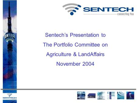 Sentech's Presentation to The Portfolio Committee on Agriculture & LandAffairs November 2004.