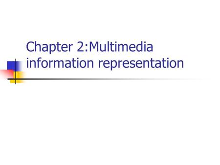 Chapter 2:Multimedia information representation