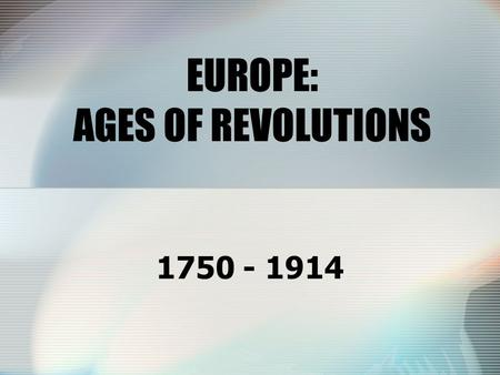 EUROPE: AGES OF REVOLUTIONS 1750 - 1914. COMMERCIAL IDEOLOGIES IN 1750 Industry <strong>and</strong> Commerce dominate the thinking of this age Mercantilism –Limited amount.