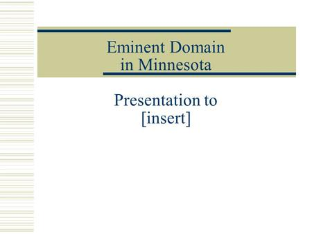 Eminent Domain in Minnesota Presentation to [insert]