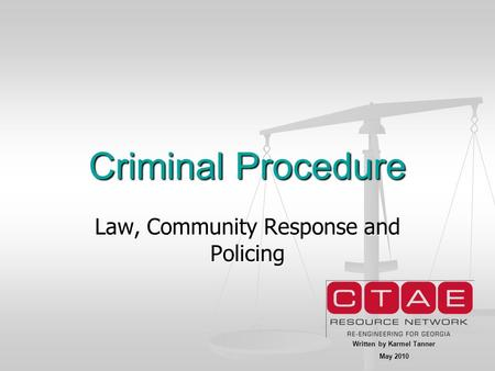 Criminal Procedure Law, Community Response and Policing Written by Karmel Tanner May 2010.