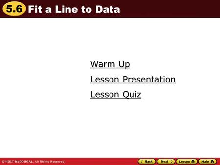 Fit a Line to Data Warm Up Lesson Presentation Lesson Quiz.