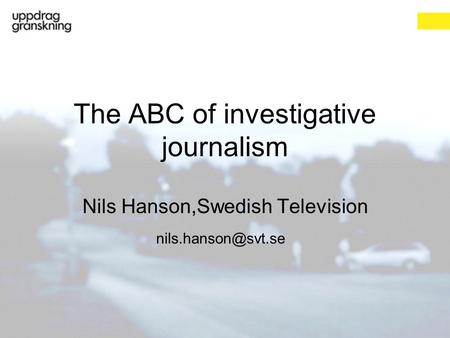 The ABC of investigative journalism Nils Hanson,Swedish Television