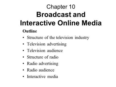 Outline Structure of the television industry Television advertising Television audience Structure of radio Radio advertising Radio audience Interactive.