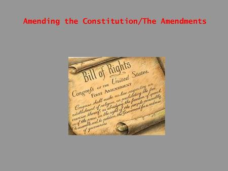 Amending the Constitution/The Amendments. 1-Why did the Framers provide for amending the Constitution? To adapt to an unknown future 2-What are two methods.