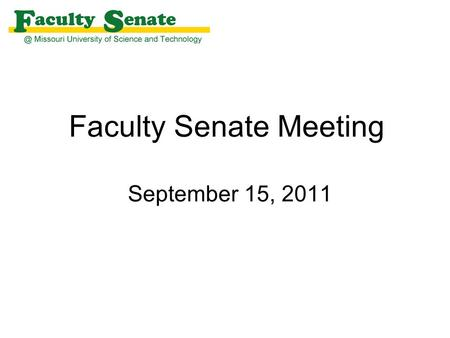 Faculty Senate Meeting September 15, 2011. Agenda I. Call to Order and Roll Call - Keith Nisbett, Secretary II. Approval of August 11, 2011 meeting minutes.