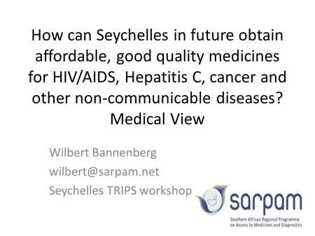 How can Seychelles in future obtain affordable, good quality medicines for HIV/AIDS, Hepatitis C, cancer and other non-communicable diseases? Medical View.