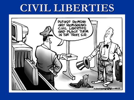 CIVIL LIBERTIES. THE UNALIENABLE RIGHTS Civil Liberties are …. Civil Liberties are …. Protections against arbitrary acts of government; delineated in.