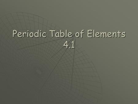 Periodic Table of Elements 4.1.  1.
