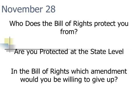 November 28 Who Does the Bill of Rights protect you from?