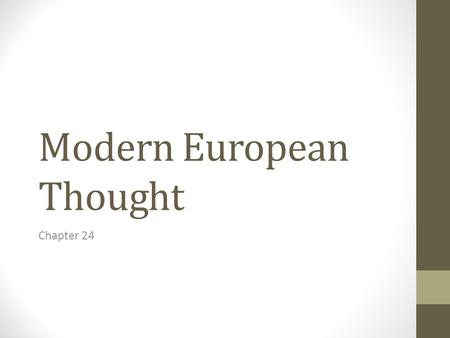 Modern European Thought Chapter 24. Overview Blending of past movements Enlightenment Rationalism, toleration, cosmopolitanism, and appreciation of science.