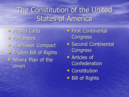 The Constitution of the United States of America Magna Carta Magna Carta Parliament Parliament Mayflower Compact Mayflower Compact English Bill of Rights.