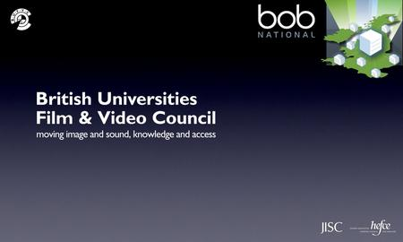 The BUFVC and BoB National How can it aid your research? British Universities Film & Video Council 020 7393 1500.