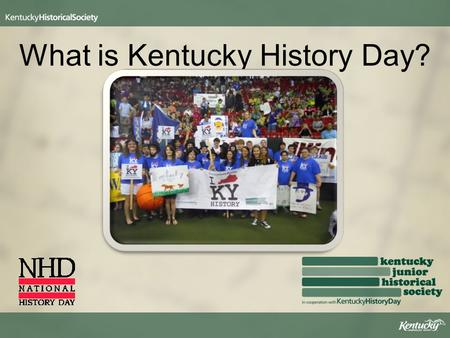 What is Kentucky History Day?. History Day is a project- based education program that engages students in the process of discovery and interpretation.
