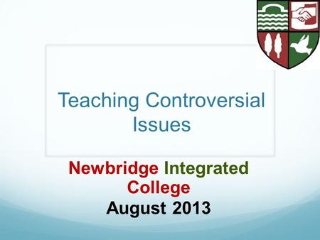 Teaching Controversial Issues Newbridge Integrated College August 2013.