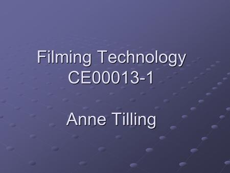 Filming Technology CE00013-1 Anne Tilling. TV Standards PAL – Television broadcast standard Not compatible with NTSC or SECAM Not compatible with NTSC.