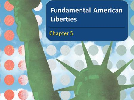 Fundamental American Liberties Chapter 5. In this chapter we will learn about The meaning of rights in a democratic society The Bill of Rights Freedom.