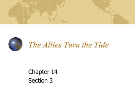 The Allies Turn the Tide Chapter 14 Section 3. Total War To defeat the Axis powers in WWII, the Allies devoted all their resources to the war effort –