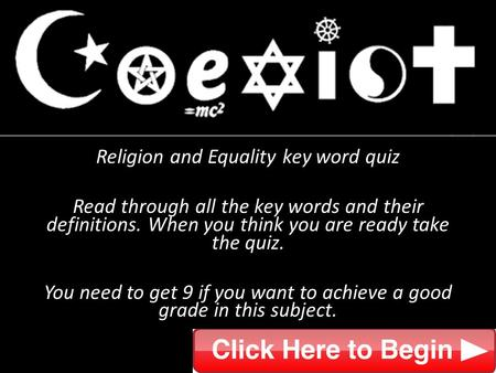 Religion and Equality key word quiz Read through all the key words and their definitions. When you think you are ready take the quiz. You need to get 9.
